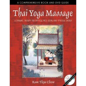 Thai Yoga Massage: A Dynamic Therapy for Physical Well-Being and Spiritual Energy [Paperback]