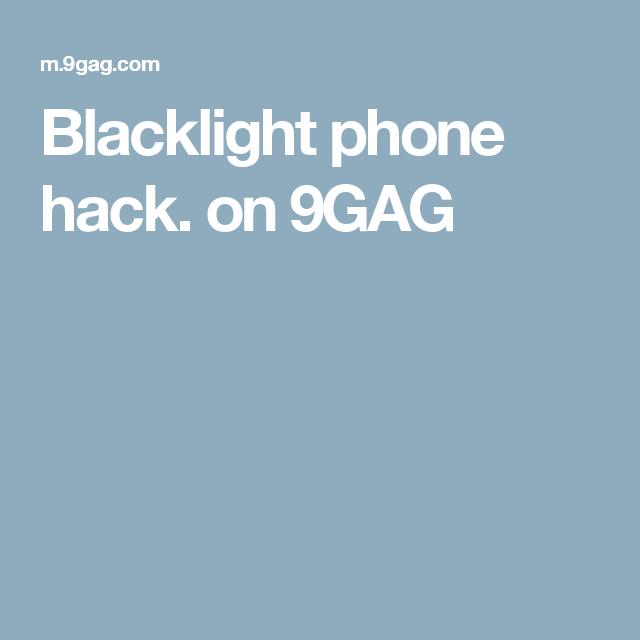 Blacklight Phone Hack On 9gag
