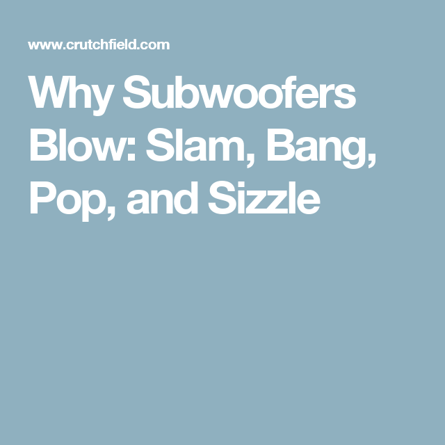Why subwoofers blow: slam, bang, pop, and sizzle | Pinterest
