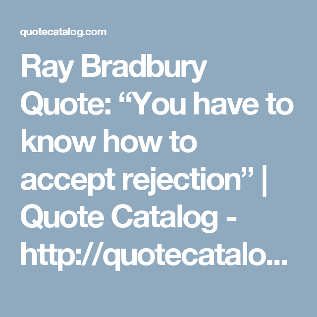 "Ray Bradbury Quote: ""You have to know how to accept rejection"" 