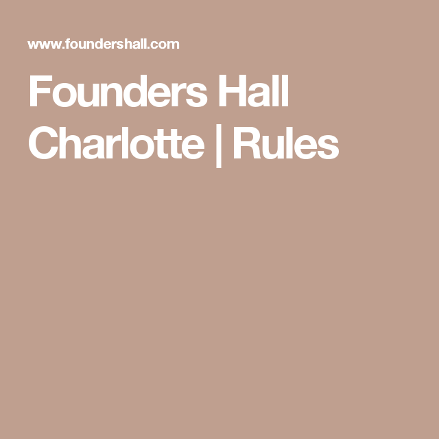 Founders Hall Charlotte | Rules