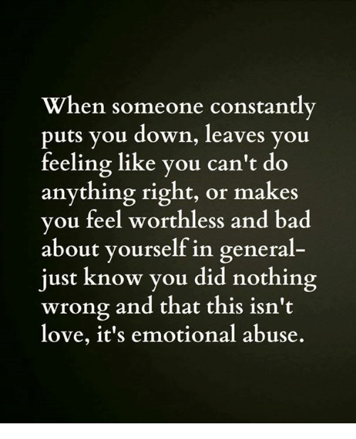 When Someone Constantly Puts You Down Leaves You Feeling Like You Can't Do Anything Right or Makes You Feel Worthless and Bad About Yourself in General- Just Know You Did Nothing Wrong and That This Isn't Love It's Emotional Abuse   Bad Meme on ME.ME