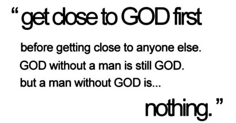 GET CLOSE TO GOD FIRST
