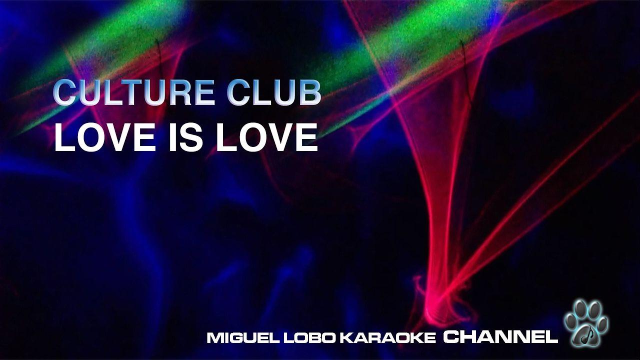 Culture Club Love Is Love Karaoke Channel Miguel Lobo Karaoke Music Documentaries Songs