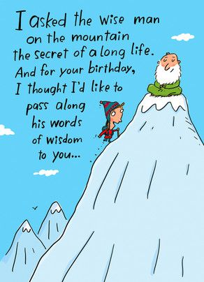 Funny Birthday Card I Asked A Wise Man The Secret Of Long Life And For Your Thought Id Pass Along His Words Wisdom To You