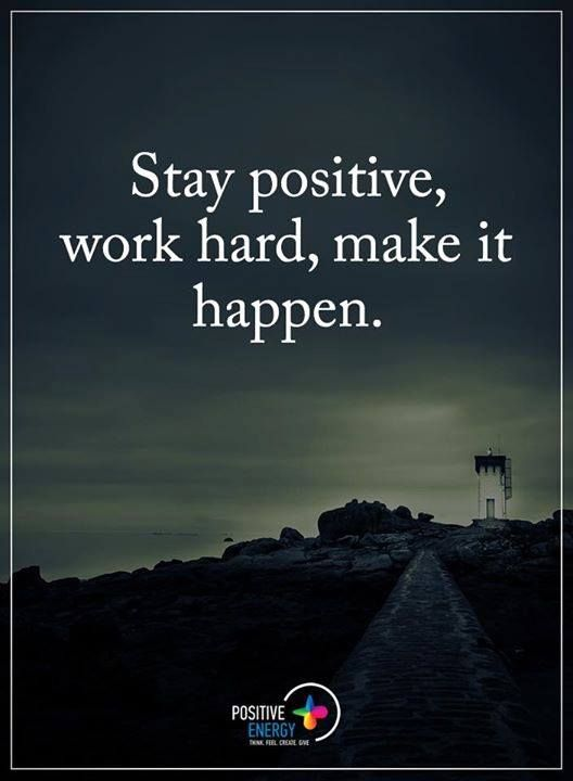 Stay Positive Work Hard Make It Happen Positive Energy
