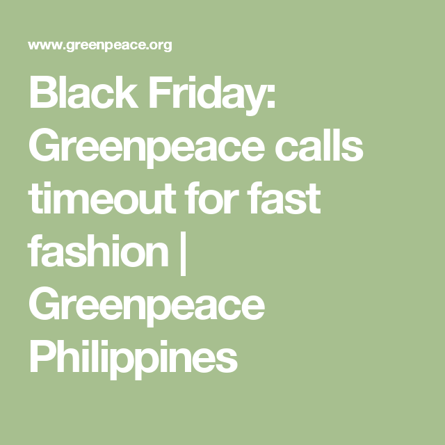Black Friday Greenpeace Calls Timeout For Fast Fashion Fast Fashion Black Friday Black