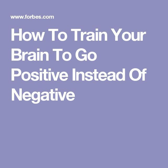 How To Train Your Brain To Go Positive Instead Of Negative