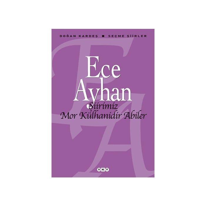 Ece Ayhan - Şiirimiz Mor Külhanidir Abiler