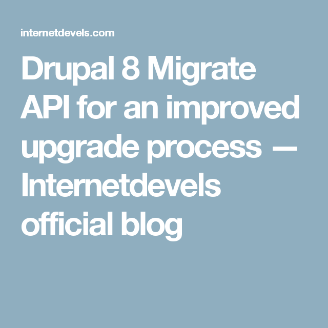 Drupal 8 Migrate API for an improved upgrade process
