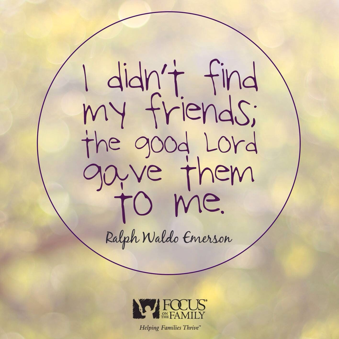 I didn't find my friends, the Good Lord gave them to me!