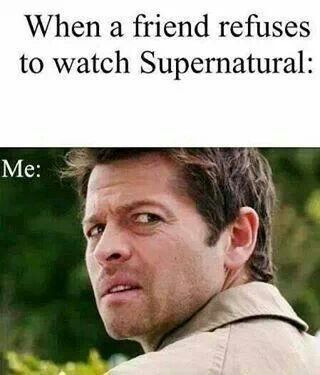 when a friend refuses to watch supernatural