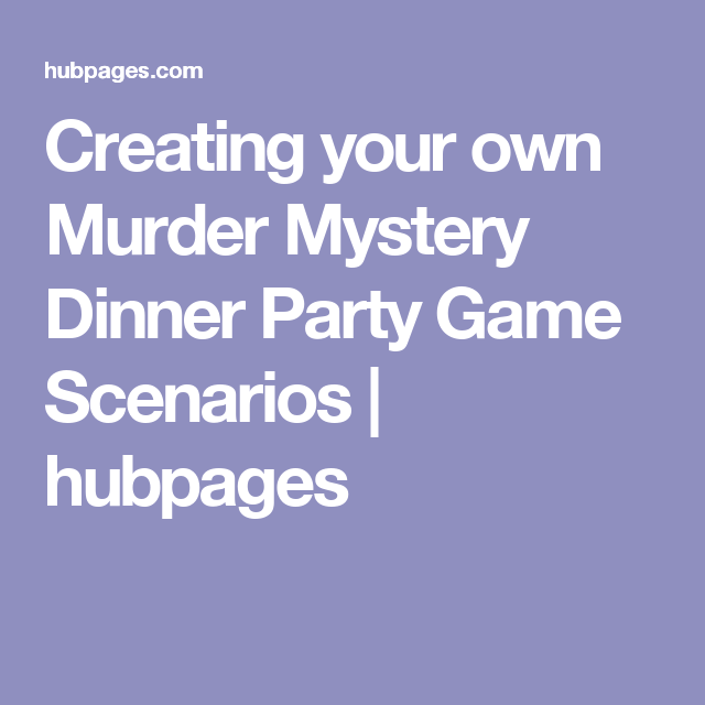 Dinner Party Game Ideas For Adults Part - 23: Creating Your Own Murder Mystery Dinner Party Game Scenarios