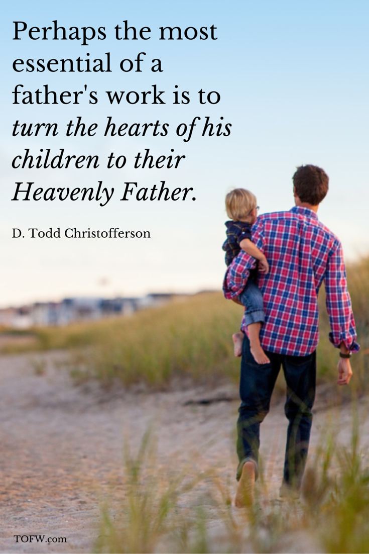 Quot The Lord Expects Fathers To Help Shape Their Children