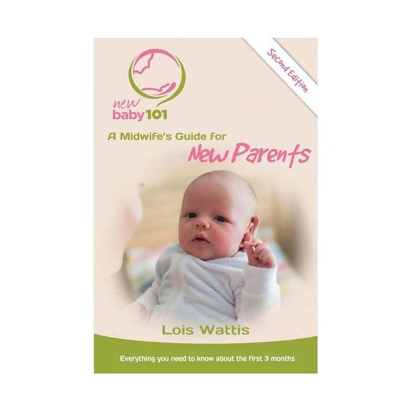 New Baby 101 - 2nd Edition : A Midwife's Guide for New Parents