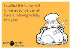 I Stuffed The Turkey With Xanax One Can Only Hope Definitely Not