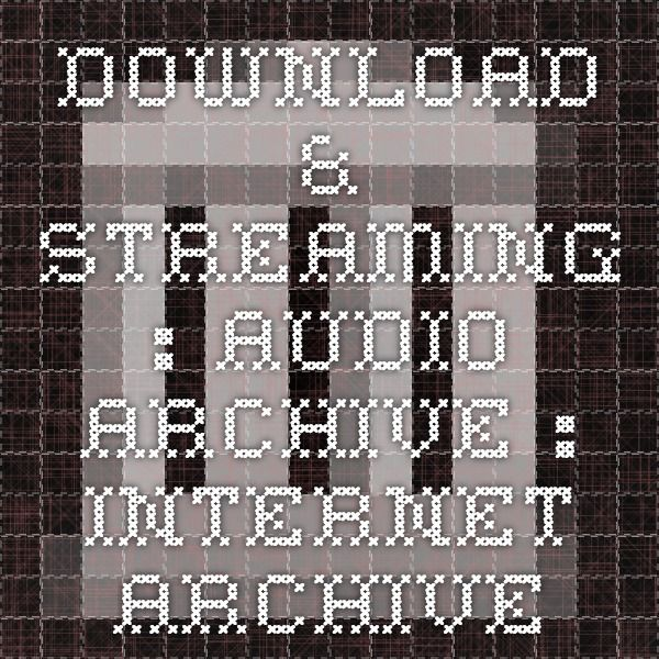 Download Streaming Audio Archive Internet Archive Audio Listen To Free Music Streaming