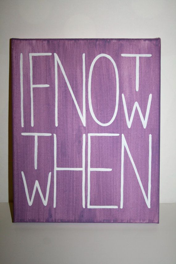 Perfect Quote Canvas Painting If Not Now Then When By KraftingInKaty, $15.00