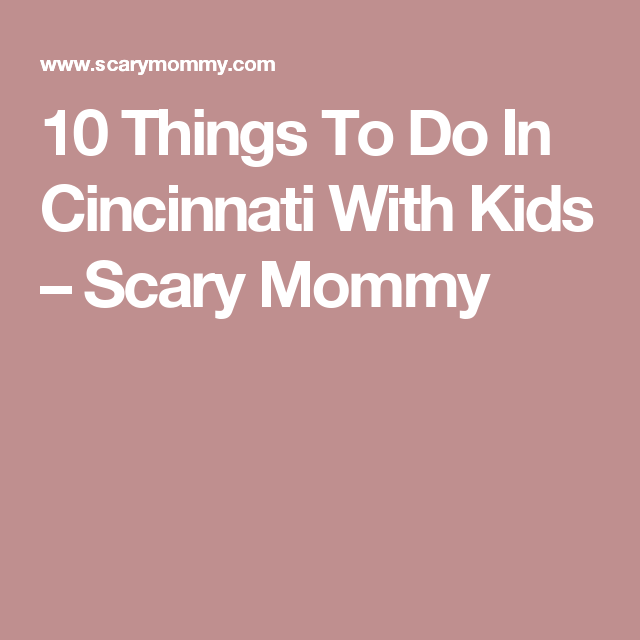 Things To Do In Cincinnati With Kids Cincinnati And Ohio - 10 things to see and do in cincinnati
