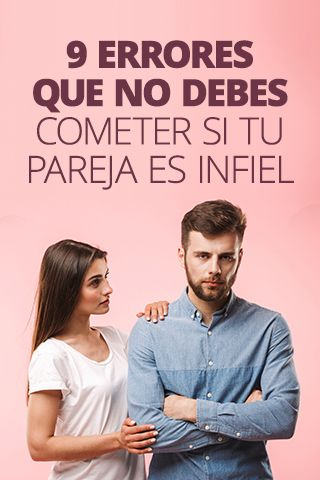 9 Errores Que No Debes Cometer Si Tu Pareja Es Infiel Life Motivation Free To Use Images Person