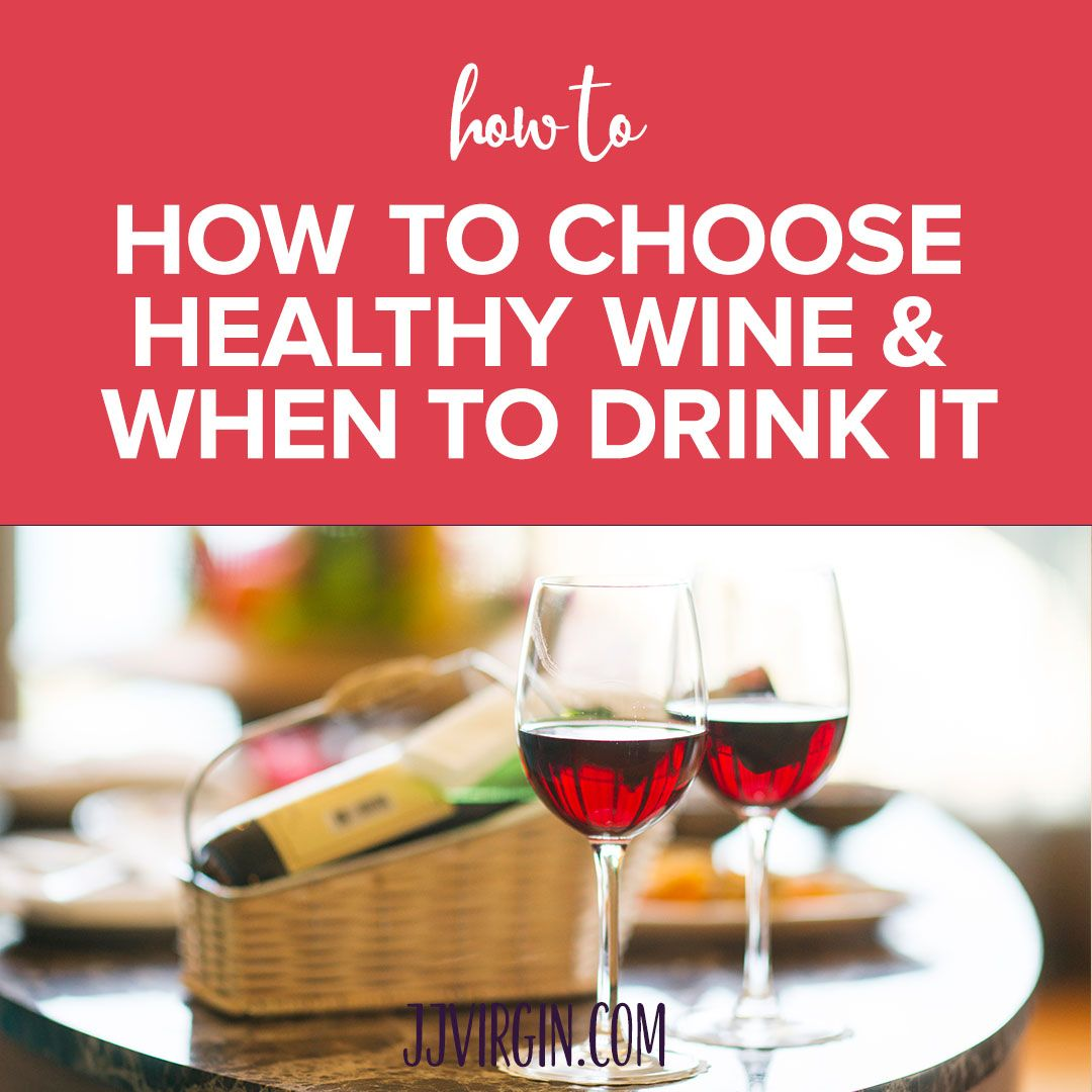 Need Help Choosing Your Wine Here S Everything You Need To Know About Healthy Wine Habits Including When To Drink Ho Healthy Wine Non Alcoholic Wine Healthy