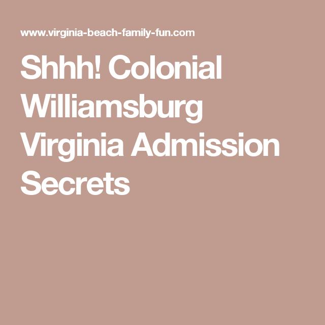 Shhh Colonial Williamsburg Virginia Admission Secrets