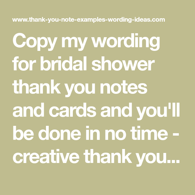 copy my wording for bridal shower thank you notes and cards and youll be