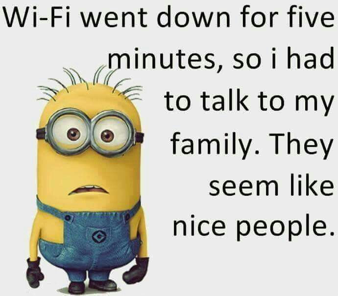 Delightful Wi Fi Went Down For 5 Minutes, So I Had To Talk To My Family. They Seem  Like Nice People. FB011616