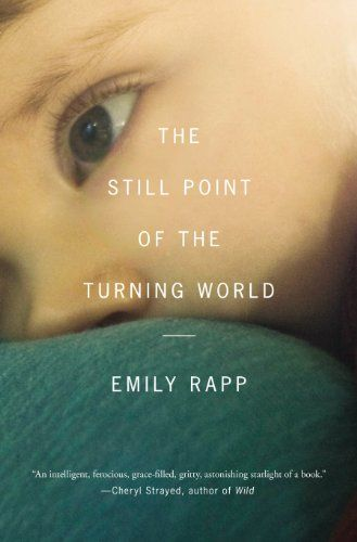 The Still Point of the Turning World: A Mother`s Story
