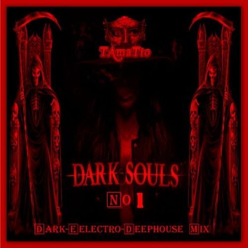 DARK SOULS -No1- (TAmaTto 2017 Dark-Electro Deephouse Mix) by TAmaTto on SoundCloud