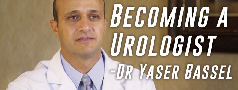 Dr Yaser Bassel - Becoming a Urologist | Advanced Urology Institute