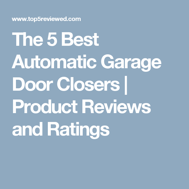 The 5 Best Automatic Garage Door Closers Product Reviews And Ratings Automatic Garage Door Garage Door Closer Garage Doors