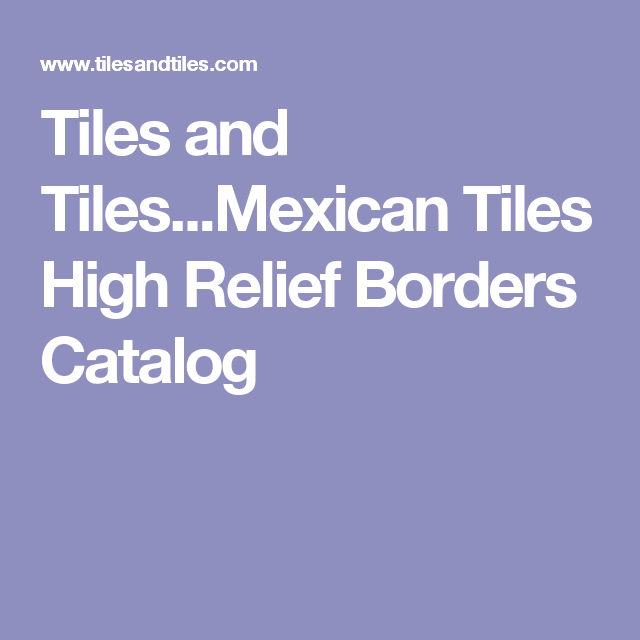 Tiles and Tiles...Mexican Tiles High Relief Borders Catalog