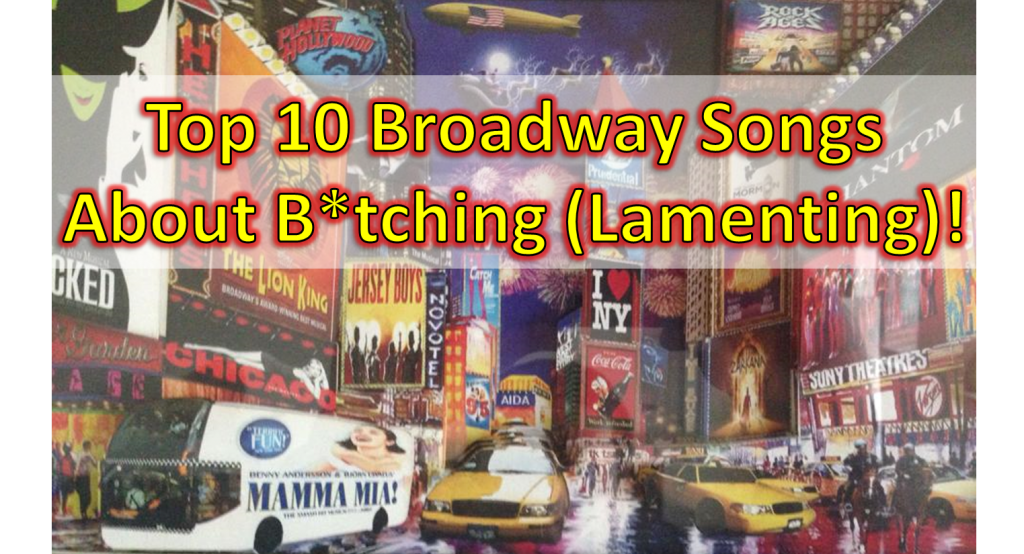The Top Ten Broadway Songs about Lamenting (B*tching) If you