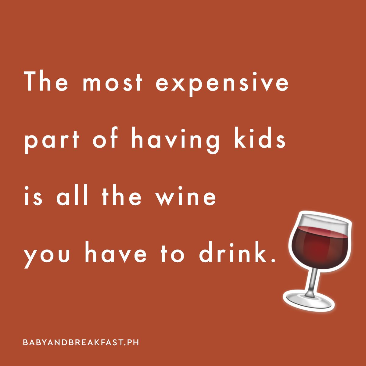 The Most Expensive Part Of Having Kids Is All The Wine You Have To Drink Humor Https Babyandbreakfast Ph Kids Drinks Most Expensive