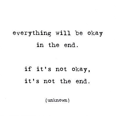 everything will be okay in the end.