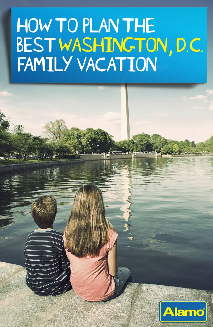 planning the ultimate washington, dc family vacation in 2018
