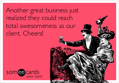 Another great business just realized they could reach total awesomeness as our client. Cheers!