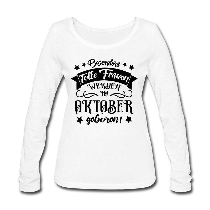 1ad6070c0a9b84 Sprüche Langarm-Shirt als Geschenk für Frauen, die im Oktober geboren sind.  Ihr
