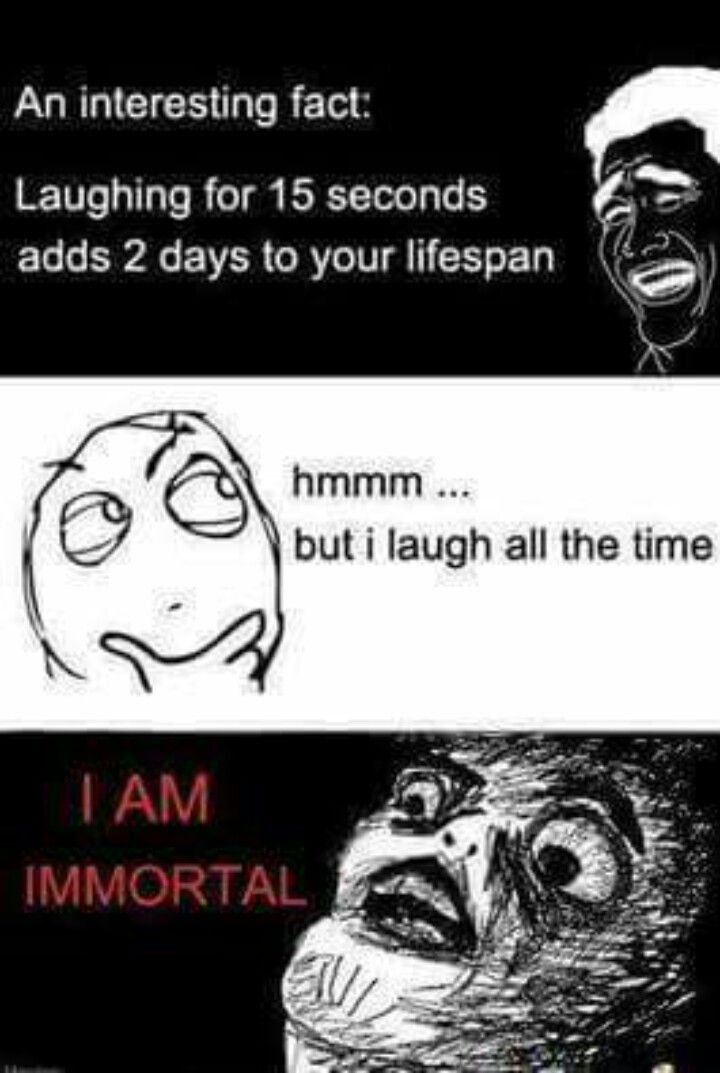 Laugh at this for 15 seconds it'll give you two more days to your lifespan XD