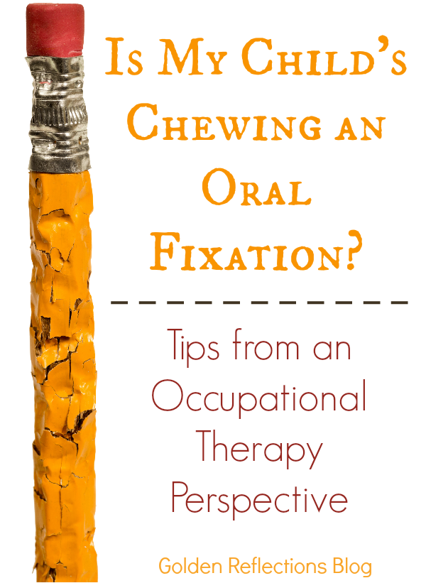 Is your child's chewing an oral fixation? Find out from an Occupational Therapy perspective. www.GoldenReflectionsBlog.com