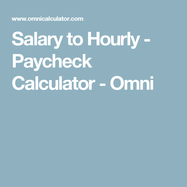 Salary To Hourly Paycheck Calculator Omni Salary Budget Saving Paycheck
