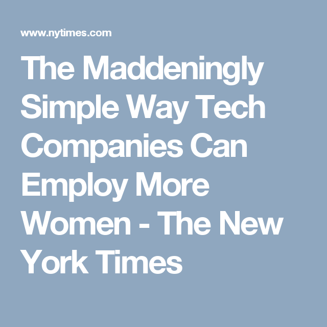 The Maddeningly Simple Way Tech Companies Can Employ More Women