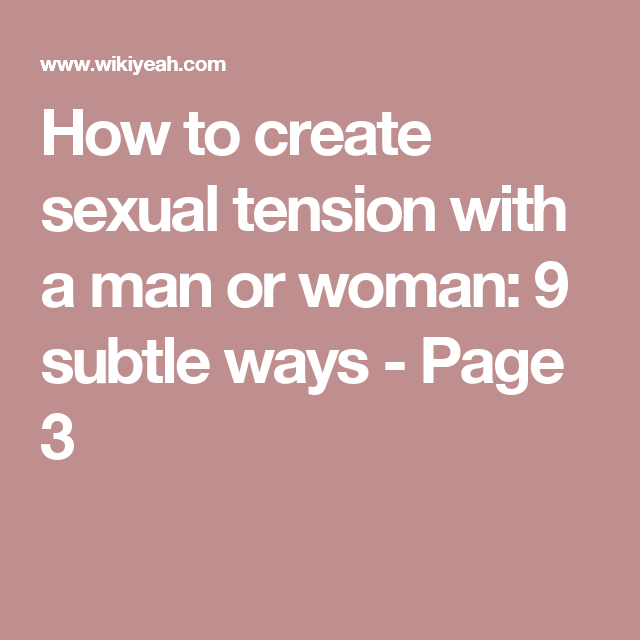 How to create sexual tension with a man