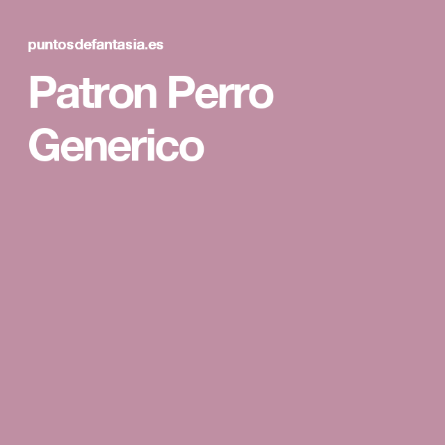 Patron Perro Generico | Puntadas | Pinterest | Patrones, Puntadas y ...