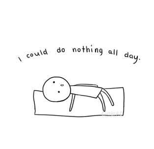 I could do nothing all day