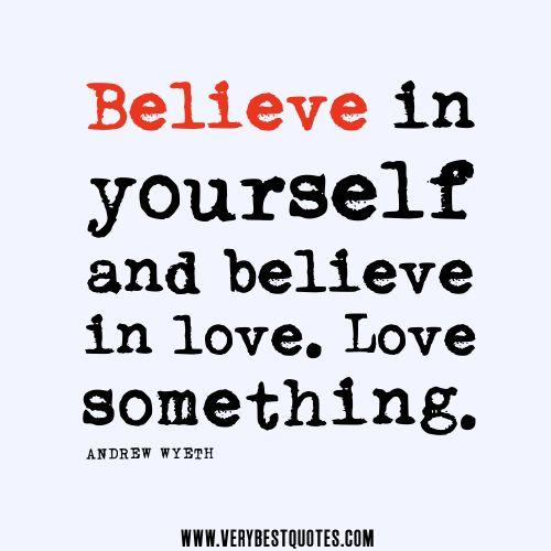 Merveilleux Believe | Believe In Love Quotes, Believe In Yourself And Believe In Love.  Love