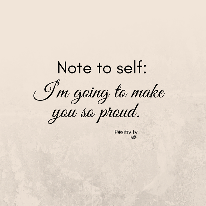 Note To Self Im Going To Make You So Proud Positivitynote Upliftingyourspirit Note To Self Quotes Proud Of You Quotes Self Quotes