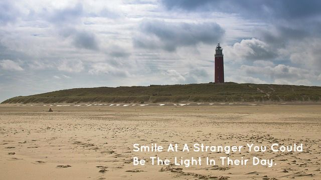 Smile At A Stranger You Could Be The Light In Their Day.