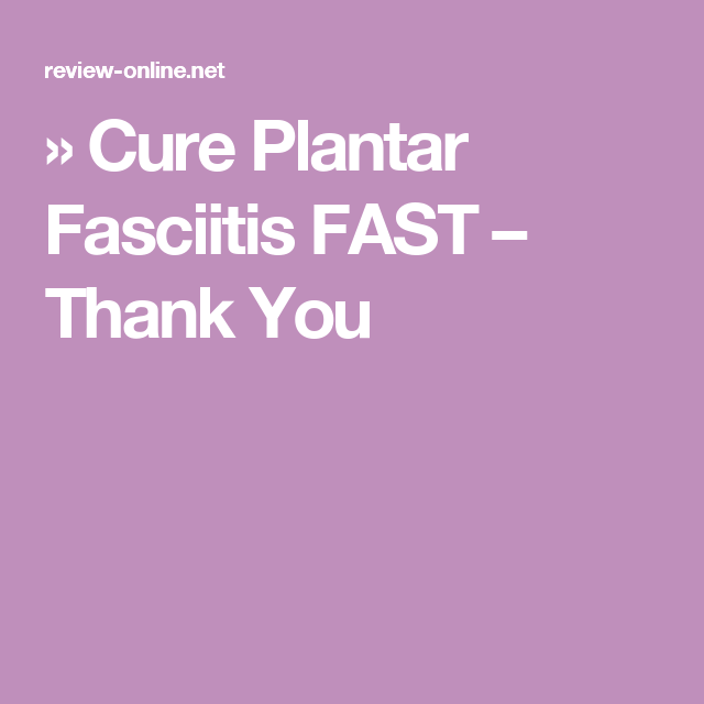 » Cure Plantar Fasciitis FAST – Thank You
